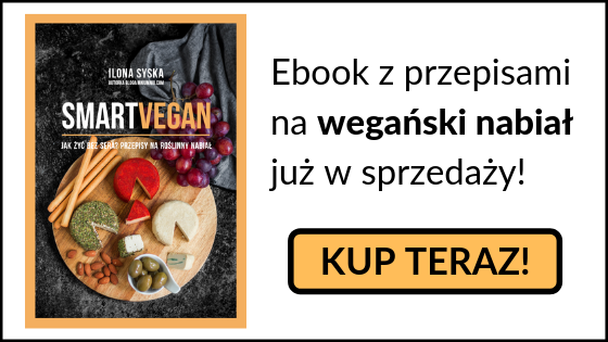 wegański nabiał - przepisy na wegańskie sery, jogurty i śmietanę