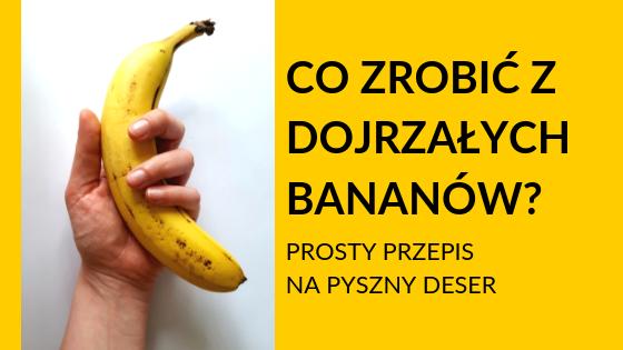 co zrobić z dojrzałych bananów? prosty wegański przepis
