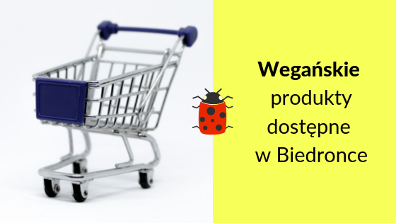 Wegańskie produkty dostępne w Biedronce