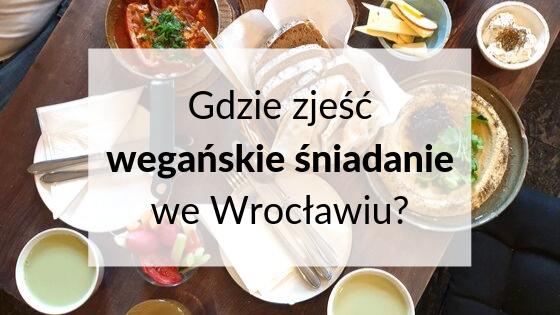 Gdzie zjeść wegańskie śniadanie we Wrocławiu