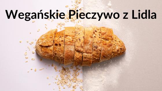 Wegańskie Pieczywo z Lidla - Lista - Chleb i Bułki