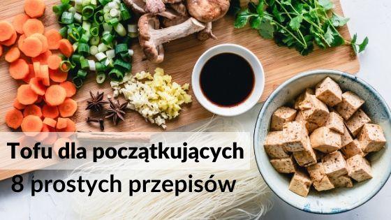 tofu dla początkujących - 8 przepisów
