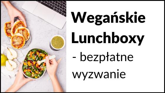 Wegańskie Lunchboxy - bezpłatne tygodniowe wyzwanie